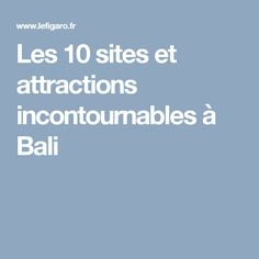 Les 10 sites et attractions incontournables à Bali