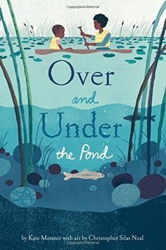 Over and Under the Pond: (Environment and Ecology Books for Kids, Nature Books, Children's Oceanography Books, Animal Books for Kids) by [Kate Messner, Christopher Silas Neal] Kid Cudi, Read Aloud Books, Good Books, Pond Life, Joelle, All Nature, Nature Study, Animal Books, Lectures