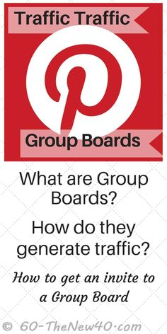 What are Group Boards?  How do they generate traffic?   How to get an invite to a Group Board.  http://60-thenew40.com/pinterest-group-boards-want-more-traffic/