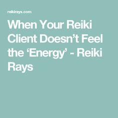 When Your Reiki Client Doesn't Feel the 'Energy' - Reiki Rays