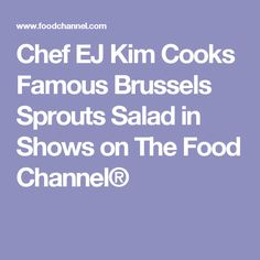 Chef EJ Kim Cooks Famous Brussels Sprouts Salad in Shows on The Food Channel®