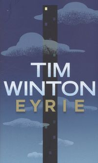Eyrie by Tim Winton, Australia sizzles in a superb portrait of an idealistic and soured ecologist on his uppers Great Books, New Books, Books To Read, Best Books Of 2014, Australian Authors, Book Jacket, Book Cover Design, Reading Online, Fiction