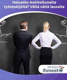 Haluatko motivoituneita työntekijöitä? Vältä näitä lauseita  #Motivoinnin asiantuntijat ja yritysten johdot ovat tutkineet tietynlaisten sanontojen, lauseiden ja toimintatapojen vaikutusta #motivaatioon. Tietynlaiset sanonnat #voivat joko motivoida meitä tai ryöstää meiltä motivaation. #Psykologia Cosy, Burns, Leadership, Mindfulness, Fictional Characters, Dutch, Crowns, Psychology, Dutch People