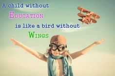A child without education is like a child without wings.