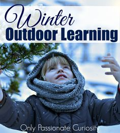 It's winter, and it's pretty cold in most of the northern hemisphere. The snow, rain, sleet, and slush are all over the ground. It might seem like you and the kids are trapped in the house all day, every day. Not so! There are tons of awesome opportunities to get outside and learn