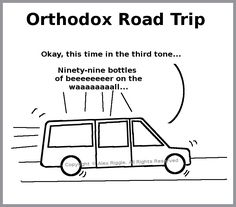 "Orthodox Road Trip - HA!! ...""Now, guess what tone *this* is? ...Troparion, Stichera, or Canon?"""