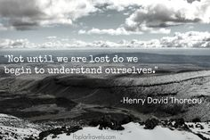 Not until we are lost do we begin to understand ourselves. #traveltuesday.