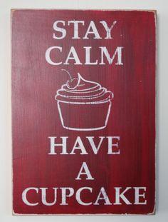 Stay Calm Have a Cupcake   (Vicki)