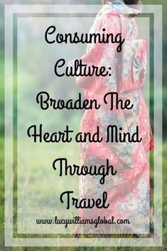 Consuming Culture: Broaden The Heart and Mind Through Travel #traveltips #travelculture #theatre #festivals #food #travelideas #vacationideas #holidayideas