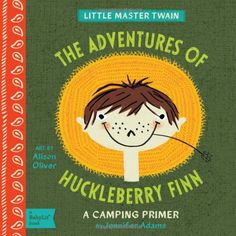 THE ADVENTURES OF HUCKLEBERRY FINN: A BabyLit® Camping Primer. BABY BOARD BOOKS FOR BRILLIANT BABIES!