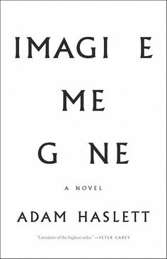 Imagine Me Gone By Adam Haslett Out May 3 When Margaret's fiancé, John, is hospitalized for depression in the months before their wedding, she has to make a decision: Does she not marry him, knowing that he could always spiral back into darkness, or does she follow through with the wedding and the life that lays before them? For better or for worse...