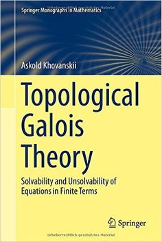 Topological Galois theory : solvability and unsolvability of equations in finite terms / Askold Khovanskii. 2014. Máis información: http://www.springer.com/it/book/9783642388705