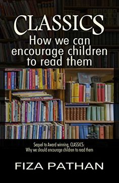 CLASSICS: How we can encourage children to read them (Classics: Why we should encourage children to read them Book 2) by Fiza Pathan http://www.amazon.com/dp/B00R1SKT9G/ref=cm_sw_r_pi_dp_g0Tcwb0WFYC43