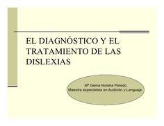 Aquí os dejo una presentación que hice sobre la dislexia; como este tema es muy amplio me centré en el EL DIAGNÓSTICO Y EL TRATAMIENTO DE LAS DISLEXIAS, pues me pareció que son los aspectos más prá…