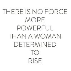 There is no force more powerful than a woman determined to rise. #wisdom #affirmations