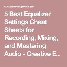 5 Best Equalizer Settings Cheat Sheets for Recording, Mixing, and Mastering Audio - Creative Edge Music