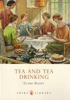 book cover: Tea and Tea Drinking by Claire Masset, 2011, UK ... cover art depicts 1920s women around a table drinking tea, with loaded teacart in the foreground