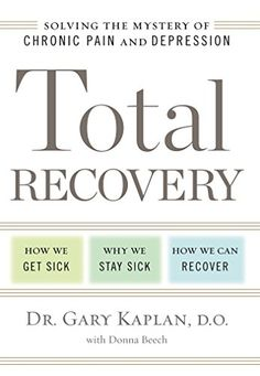 Total Recovery: Solving the Mystery of Chronic Pain and Depression by Gary Kaplan
