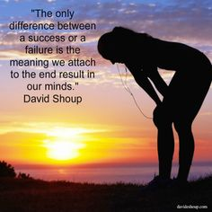 """""""The only difference between a success or a failure is the meaning we attach to the end result in our minds."""" David Shoup #inspiration #davidshoup #quotes"""