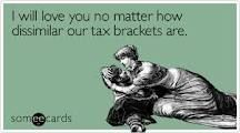 Free and Funny Tax Day Ecard: I will love you no matter how dissimilar our tax brackets are Tax Refund, Tax Deductions, Tax Memes, Accounting Jokes, Taxes Humor, Tax Day, Us Tax, Love Matters, Tax Preparation