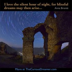 I love the silent hour of the night, for blissful dreams may then arise...  ~ Anne Bronte. Learn more about dream meaning at TheCuriousDreamer.com.   #dreamquotes #dreams