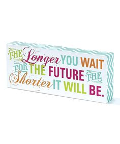 Look at this 'The Longer Your Wait' Tabletop Block Sign on #zulily today!