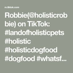Robbie(@holisticrobbie) on TikTok: #landofholisticpets #holistic #holisticdogfood #dogfood #whatsfordinner #doglovers #dogs #dog #doggy #dogsoftiktok #dogstiktokers #chickenandricelol Holistic Dog Food, Dog Food Recipes, Dog Lovers, Pets