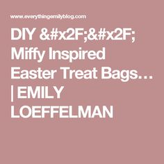 DIY // Miffy Inspired Easter Treat Bags… | EMILY LOEFFELMAN