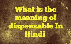 What is the meaning of dispensable In Hindi http://www.englishinhindi.com/?p=6003&What+is+the+meaning+of+dispensable+In+Hindi  Meaning of  dispensable in Hindi  SYNONYMS AND OTHER WORDS FOR dispensable  नगण्य→peddling,dispensable,little,unessential,niggling,unimportant तुच्छ→insignificant,pinpoint,frivolous,petty,measly,dispensable गौण→secondary...