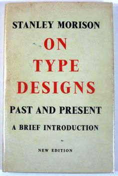 Stanley Morison On Type Designs Past & Present: A Brief Introduction New Approach (1962) 1st Ed. 1926 First Published by The Fleuron