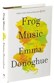 In 'Frog Music,' Emma Donoghue Delves Into Unsolved Crime - NYTimes.com