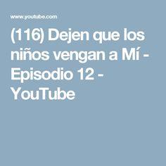 (116) Dejen que los niños vengan a Mí - Episodio 12 - YouTube