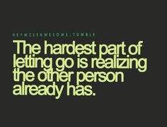 sometimes it's the easiest part, but it's always the most painful.