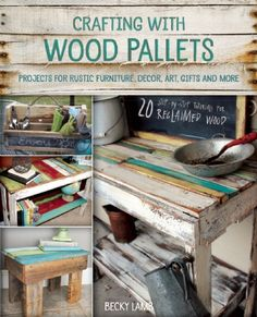 Crafting with Wood Pallets: Projects for Rustic Furniture, Decor, Art, Gifts and more. Fall 2015 from Ulysses Press.