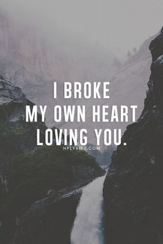 I Broke My Own Heart Loving You Quotes About Moving On