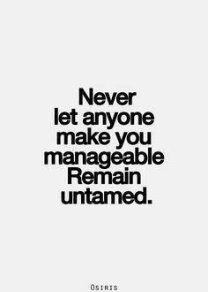 Remain untamed