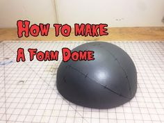 """Evil Ted's """"How to Make a Foam Dome"""" tutorial on youtube  (also shows how to make a pattern for just about any shape, and demonstrates the use of a foam anvil)"""