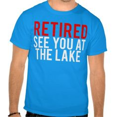 #Retired See You At The #Lake Shirts