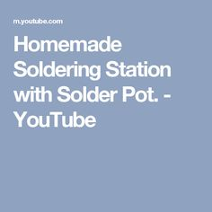 Homemade Soldering Station with Solder Pot. - YouTube