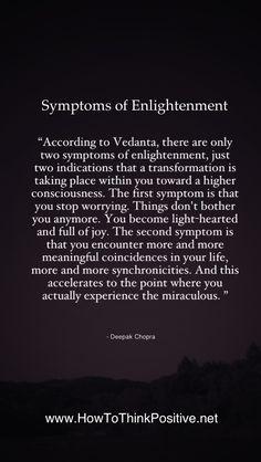 Symptoms of Enlightenment, Deepak Chopra - how to think positive Spiritual Enlightenment, Spiritual Awakening, Spiritual Quotes, Positive Quotes, Strong Quotes, Positive Thoughts, Spiritual Encouragement, Healing Quotes, Spiritual Practices