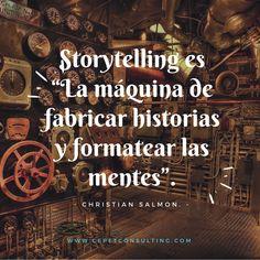 """""""Storytelling es la maquina de fabricar historias y formatear las mentes"""" Christian Salmon."""