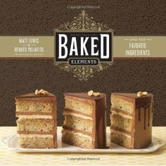 Baked Elements: The Importance of Being Baked in 10 Favorite Ingredients: Amazon.ca: Matt Lewis, Renato Poliafito, Tina Rupp: Books