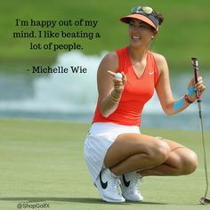 I'm happy out of my mind. I like beating a lot of people - @themichellewie #golf #quotes #golfgirl