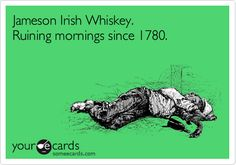 Jameson Irish Whiskey. Ruining mornings since 1780.