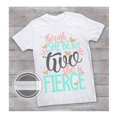 Though She Be But Two Is Fierce Birthday Shirt