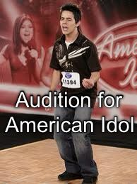 Audition for American Idol.