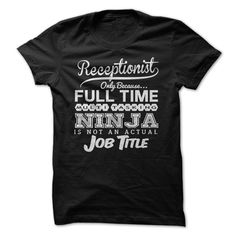 Receptionist only because... full time multi tasking ninja is not an actual job title. | Best T-Shirts USA are very happy to make you beutiful - Shirts as unique as you are.