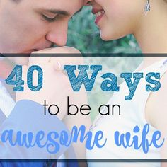 If you're looking for tips on having a better marriage, here are 40 ideas for ways you can be an awesome wife to your husband.