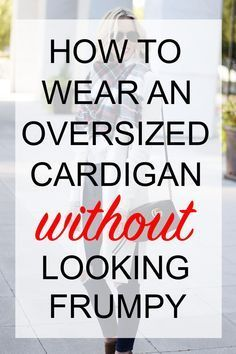 Cardigans are all the rage lately, but they can be bulky. Today I am sharing 4 easy tips on how to wear an oversized cardigan without looking frumpy.