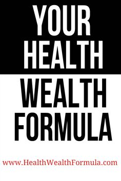Your Health Wealth Formula !